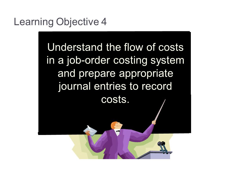 Learning Objective 4 Understand the flow of costs in a job-order costing system and prepare appropriate journal entries to record costs.