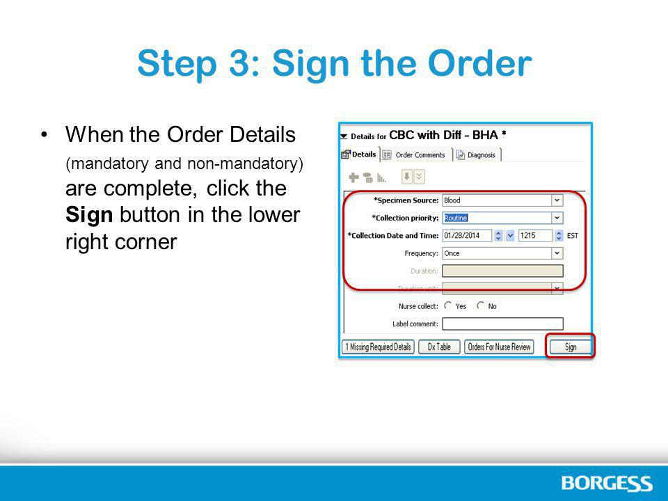 Step 3: Sign the Order When the Order Details (mandatory and non-mandatory) are complete, click the Sign button in the lower right corner.