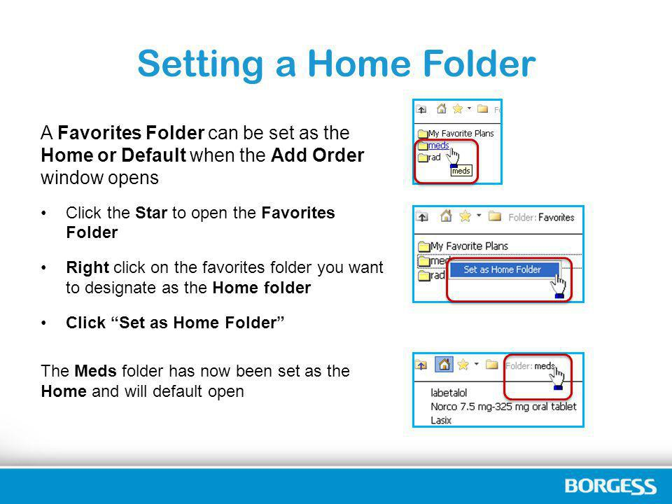 Setting a Home Folder A Favorites Folder can be set as the Home or Default when the Add Order window opens.