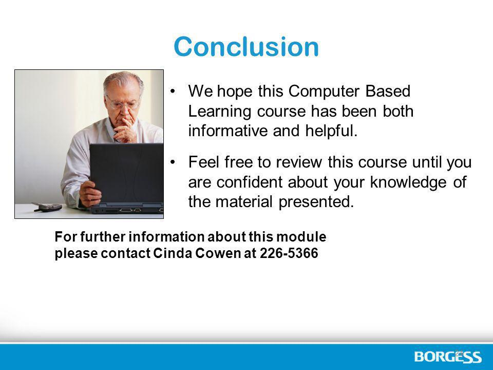 Conclusion We hope this Computer Based Learning course has been both informative and helpful.