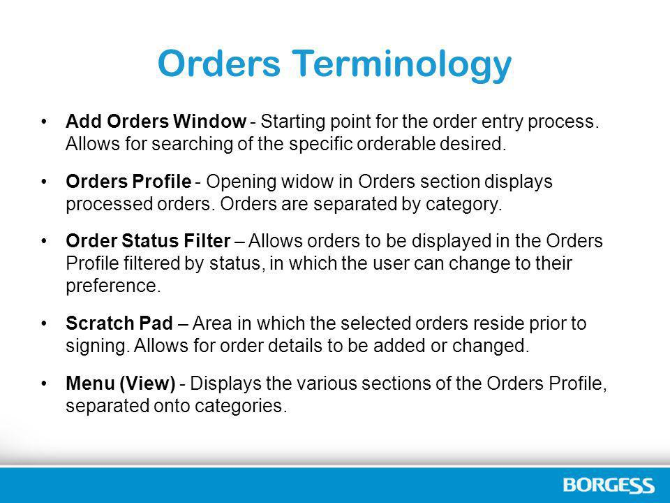 Orders Terminology Add Orders Window - Starting point for the order entry process. Allows for searching of the specific orderable desired.