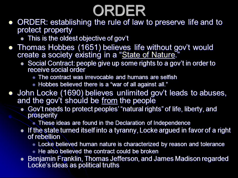 ORDER ORDER: establishing the rule of law to preserve life and to protect property. This is the oldest objective of gov't.