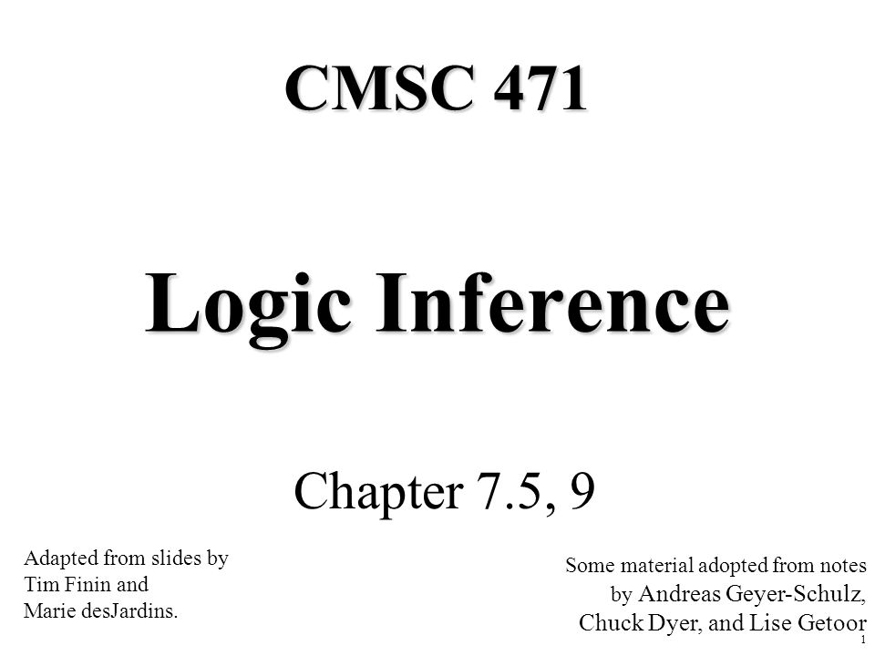 Logic Inference CMSC 471 Chapter 7.5, 9 Chuck Dyer, and Lise Getoor