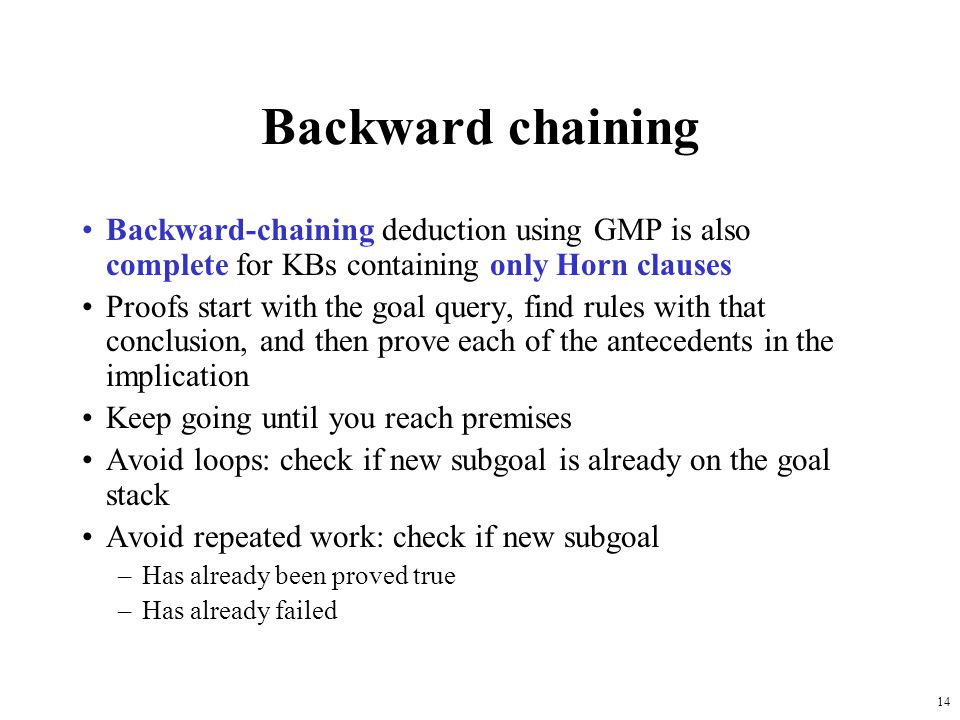 Backward chaining Backward-chaining deduction using GMP is also complete for KBs containing only Horn clauses.