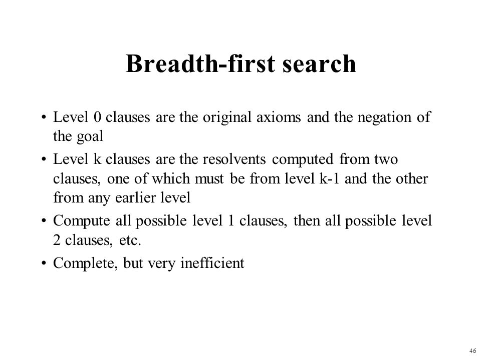 Breadth-first search Level 0 clauses are the original axioms and the negation of the goal.