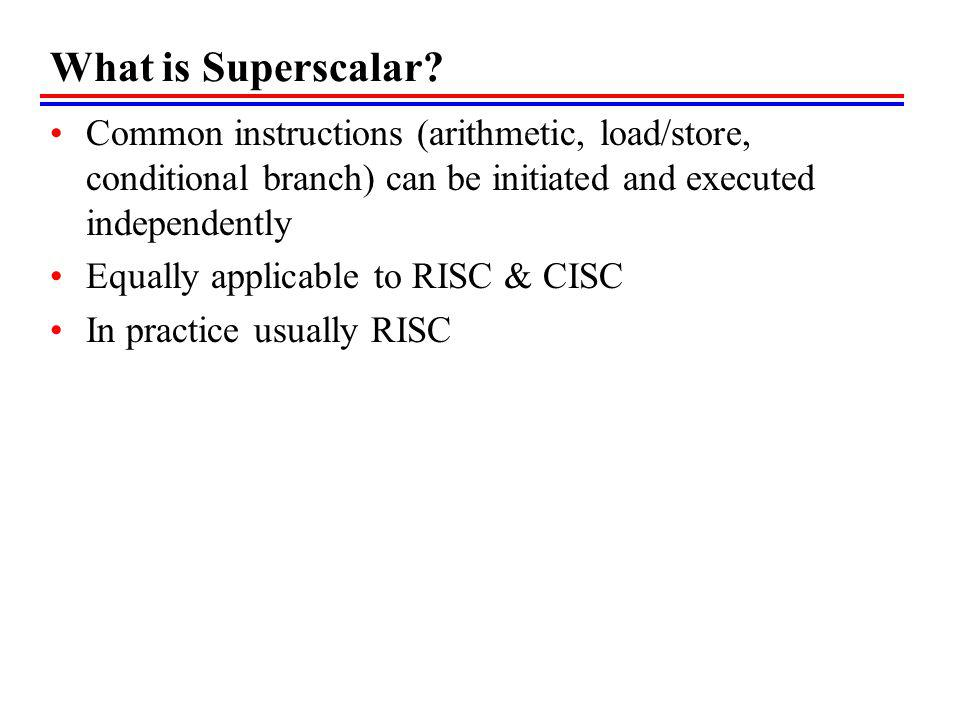 What is Superscalar Common instructions (arithmetic, load/store, conditional branch) can be initiated and executed independently.