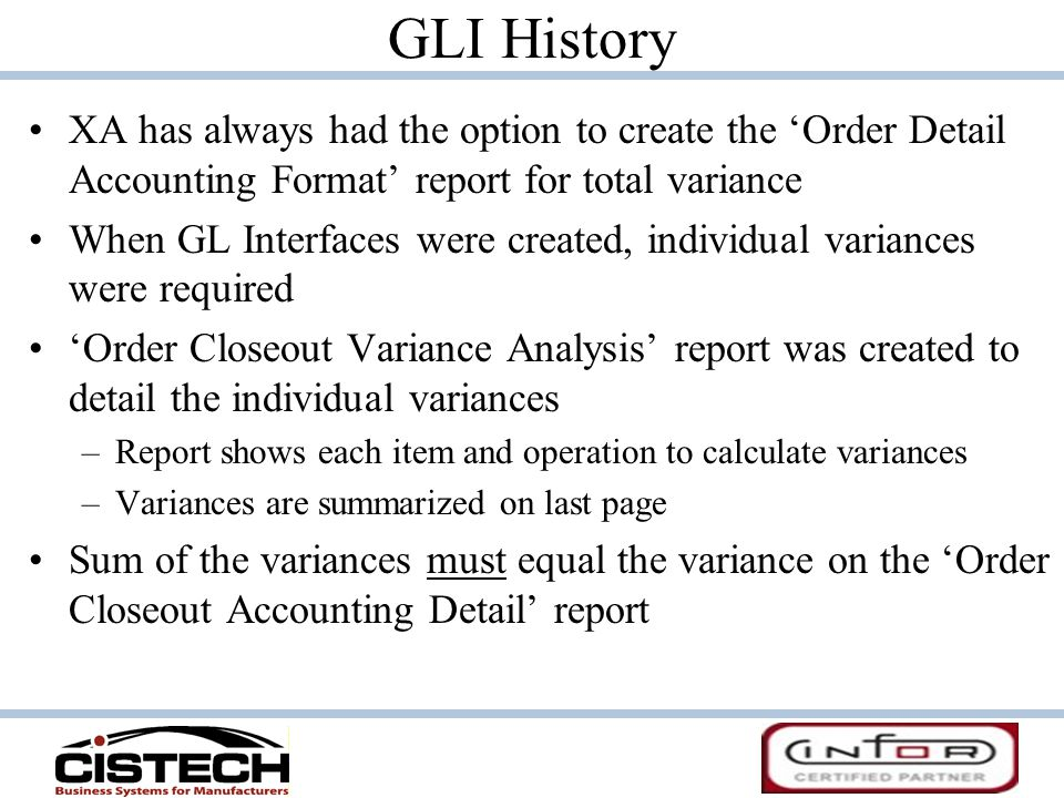 GLI History XA has always had the option to create the 'Order Detail Accounting Format' report for total variance.