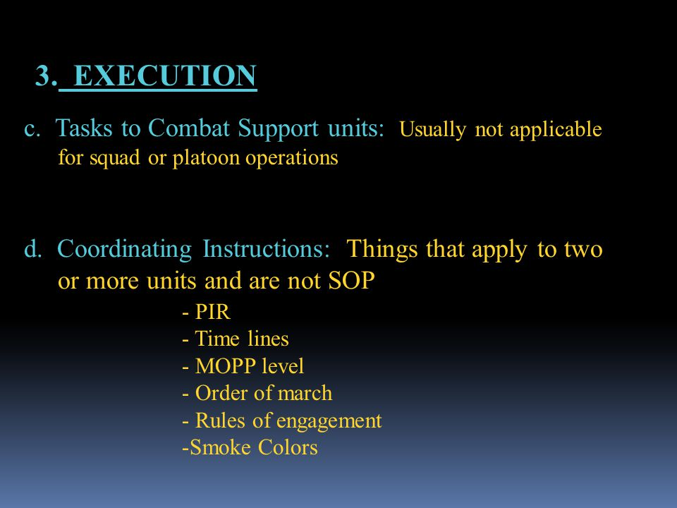 3. EXECUTION c. Tasks to Combat Support units: Usually not applicable for squad or platoon operations.