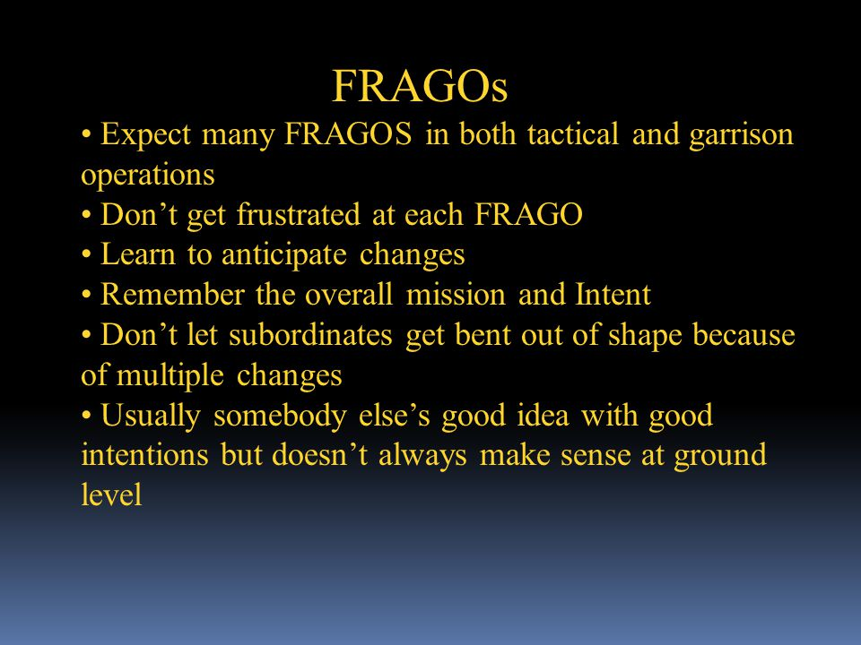 FRAGOs Expect many FRAGOS in both tactical and garrison operations