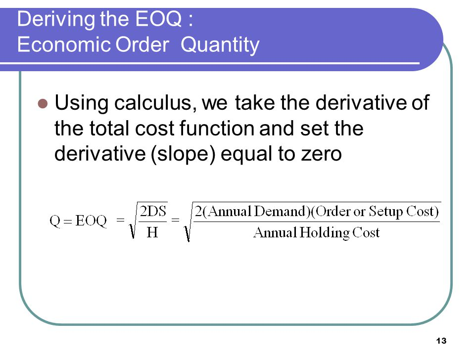 Deriving the EOQ : Economic Order Quantity