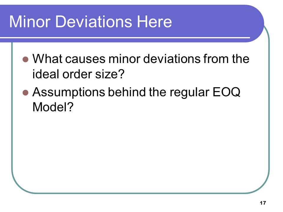 BA 339 3/31/2017. Minor Deviations Here. What causes minor deviations from the ideal order size.