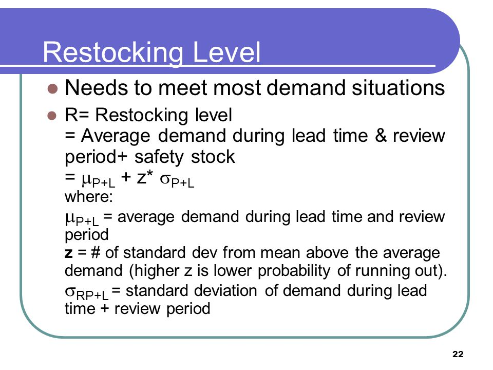 Restocking Level Needs to meet most demand situations