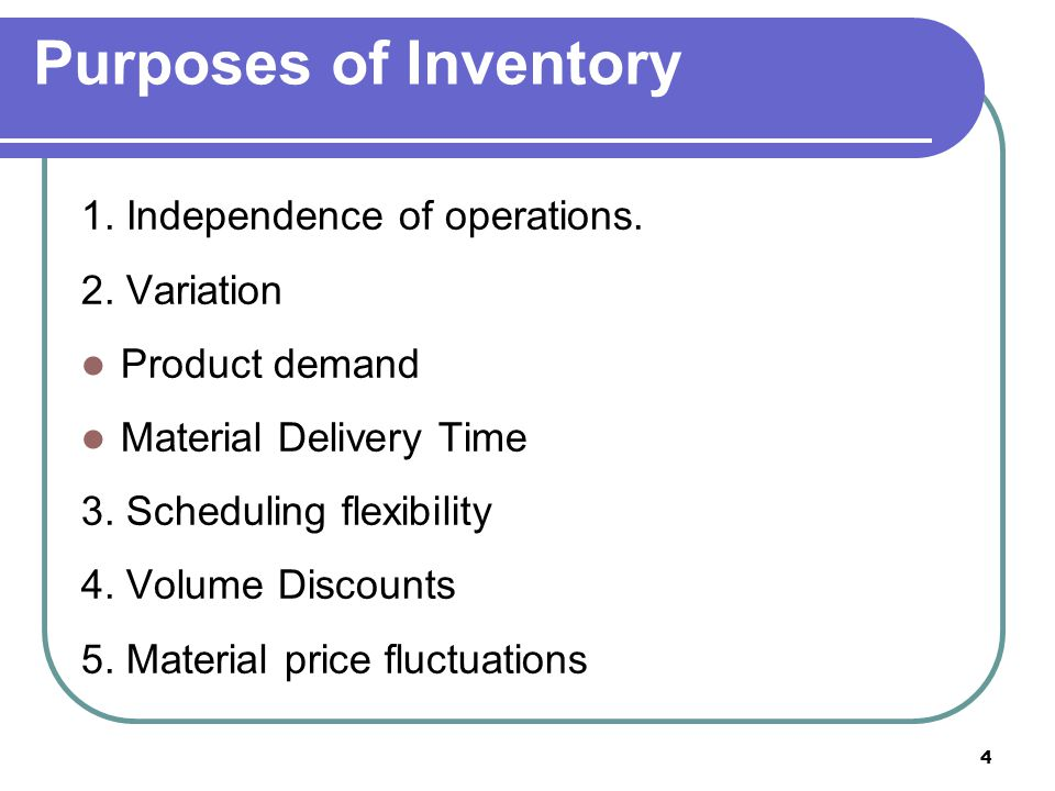 Purposes of Inventory 1. Independence of operations. 2. Variation