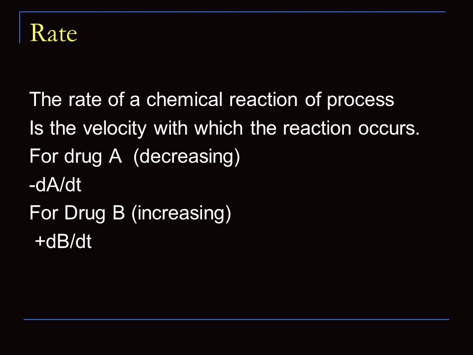 Rate The rate of a chemical reaction of process