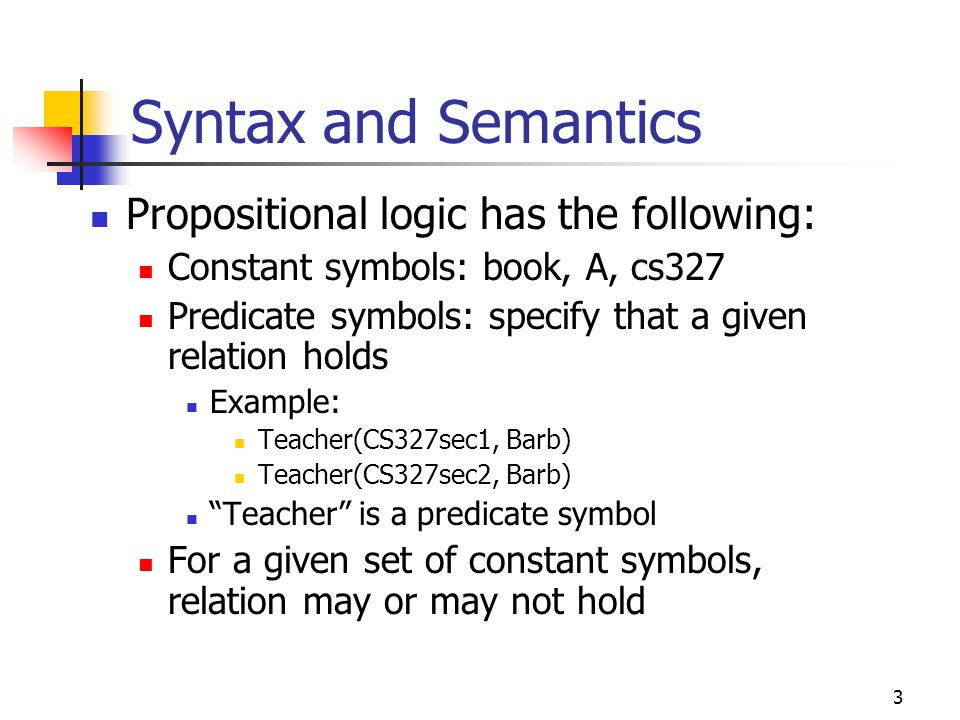 Syntax and Semantics Propositional logic has the following: