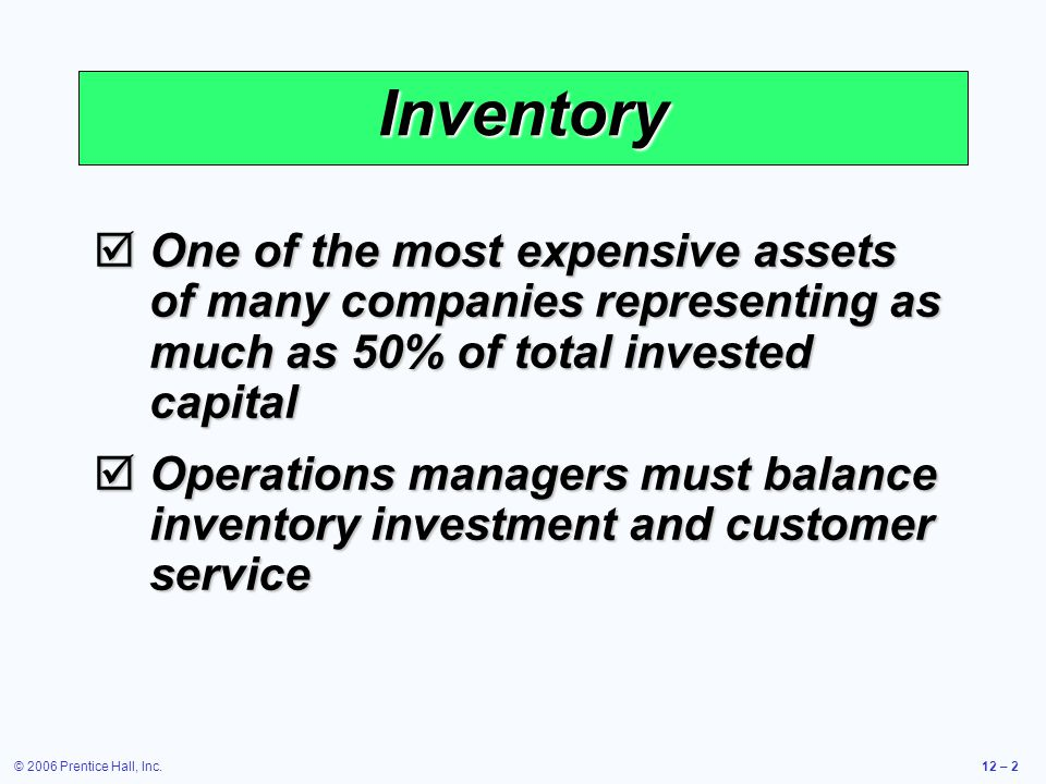 Inventory One of the most expensive assets of many companies representing as much as 50% of total invested capital.