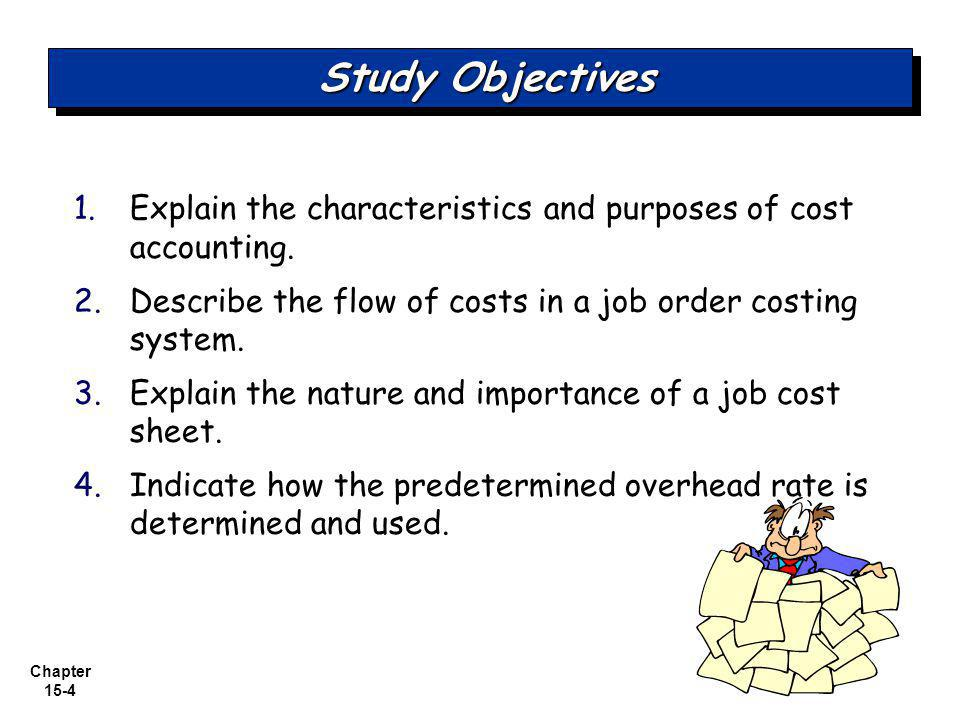 Study Objectives Explain the characteristics and purposes of cost accounting. Describe the flow of costs in a job order costing system.