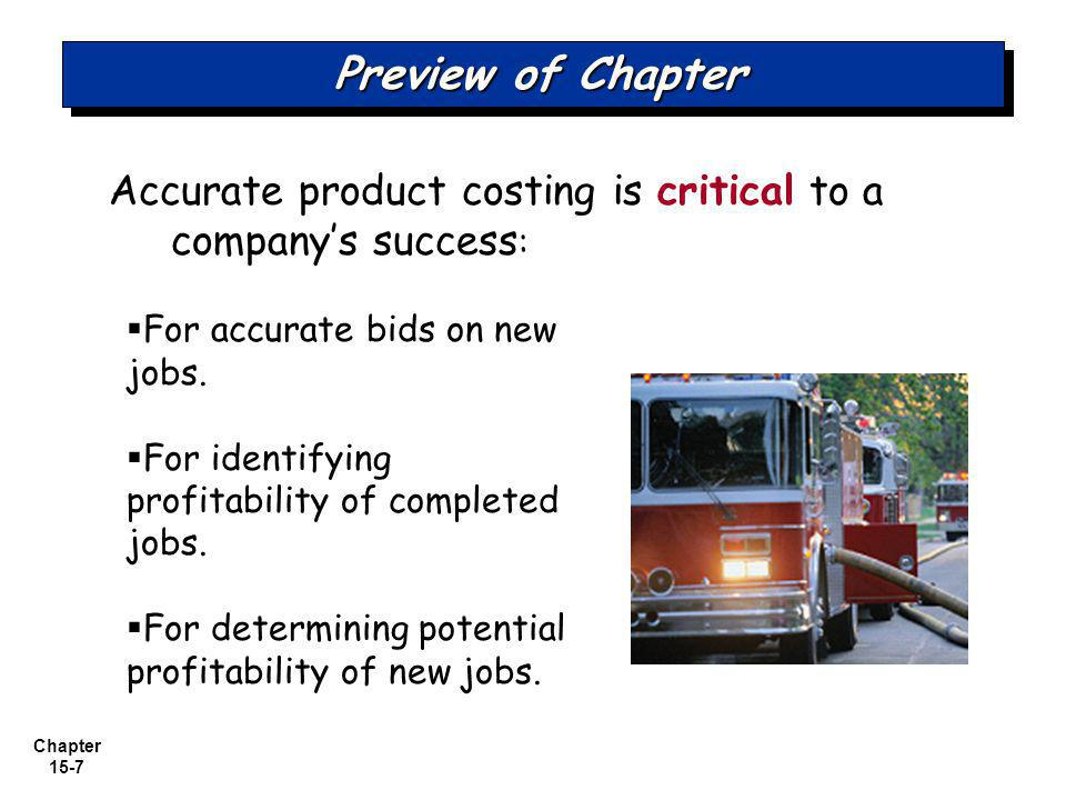 Preview of Chapter Accurate product costing is critical to a company's success: For accurate bids on new jobs.