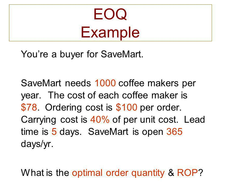 EOQ Example You're a buyer for SaveMart.