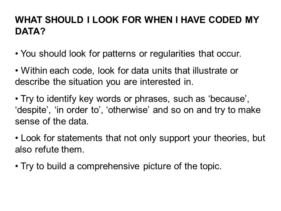 WHAT SHOULD I LOOK FOR WHEN I HAVE CODED MY DATA