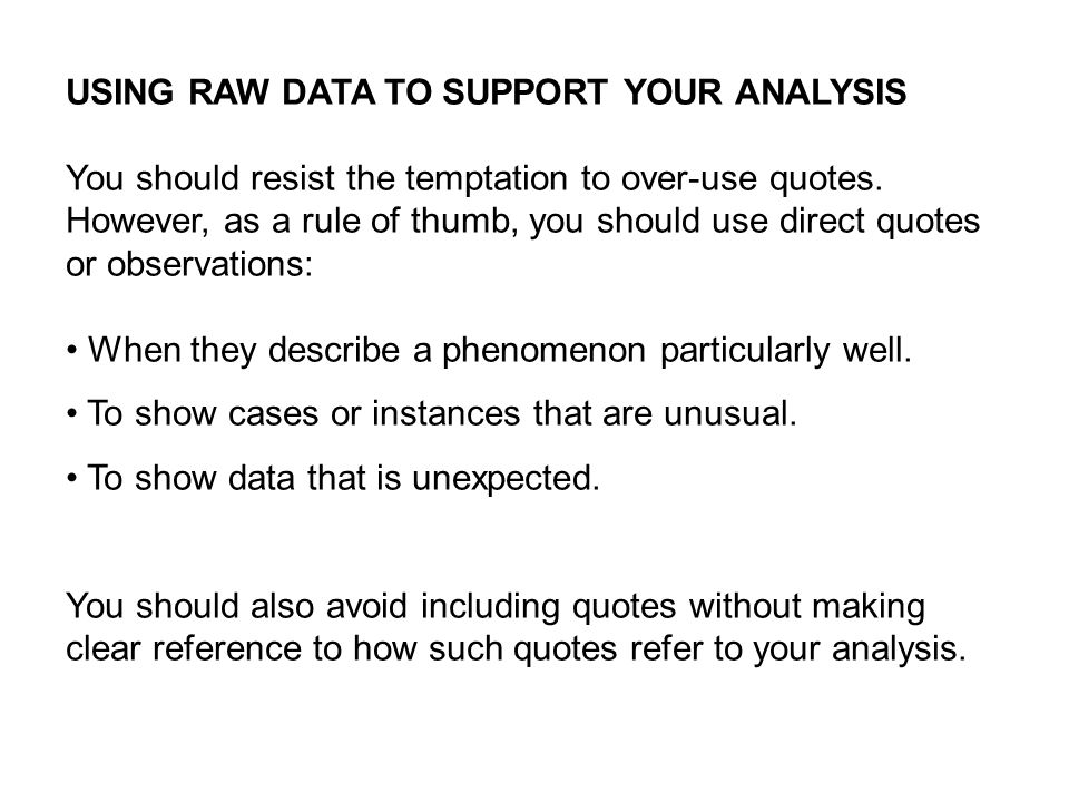 USING RAW DATA TO SUPPORT YOUR ANALYSIS