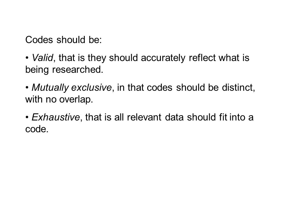Codes should be: Valid, that is they should accurately reflect what is being researched.