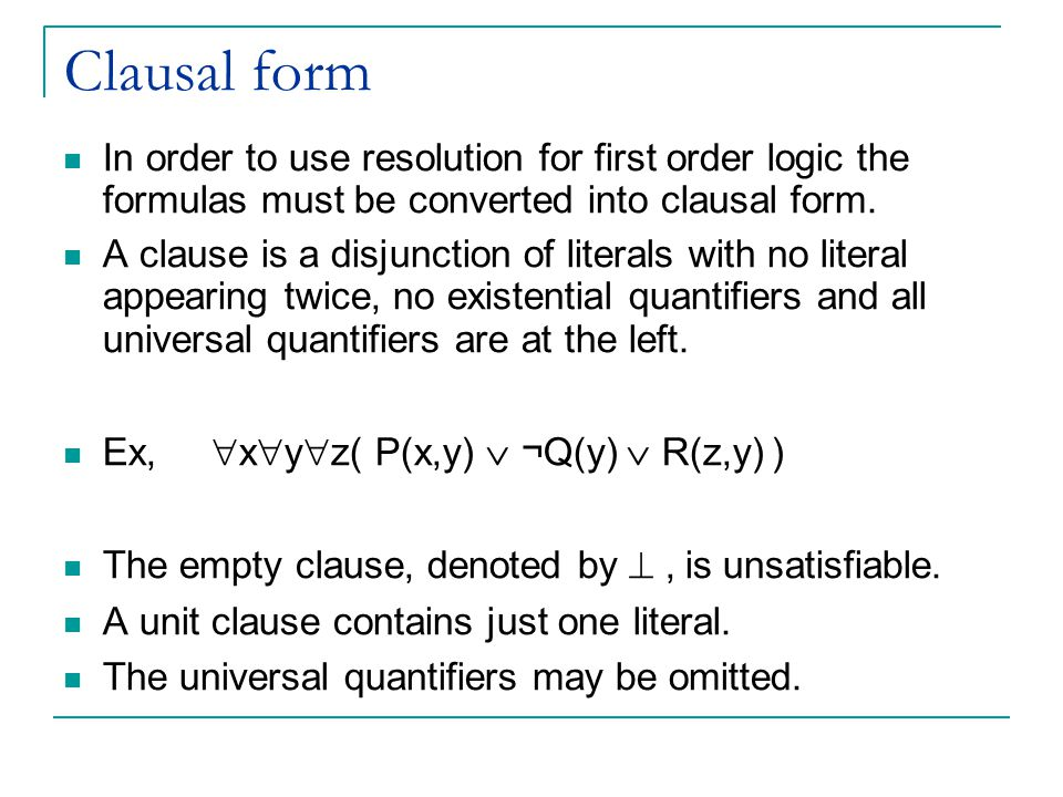 Clausal form In order to use resolution for first order logic the formulas must be converted into clausal form.
