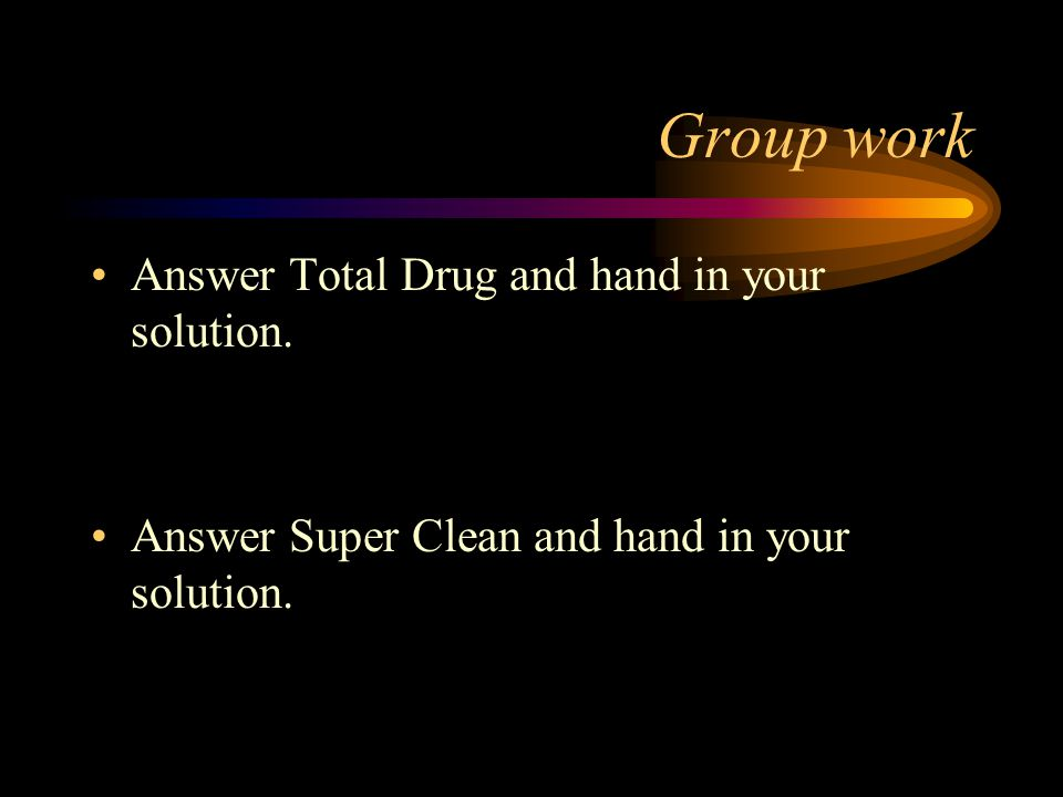Group work Answer Total Drug and hand in your solution.