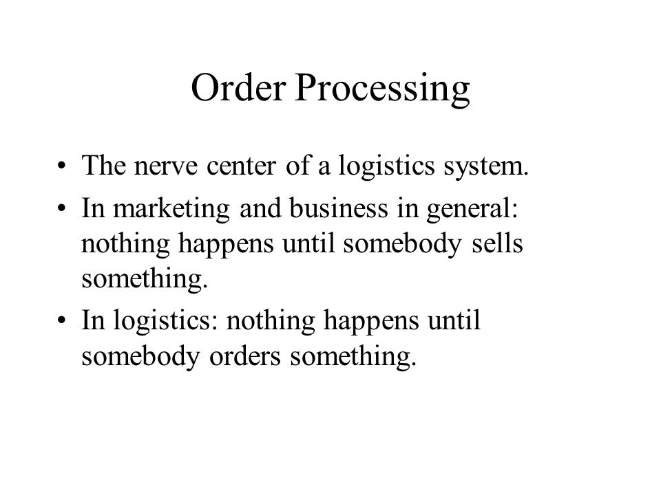 Order Processing The nerve center of a logistics system.