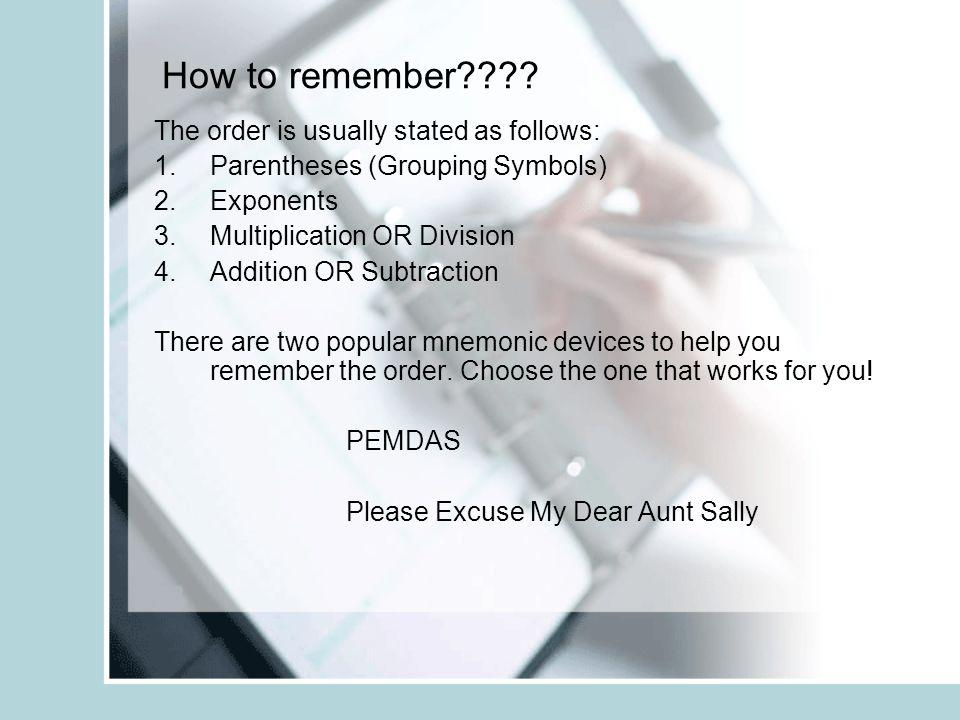 How to remember The order is usually stated as follows: