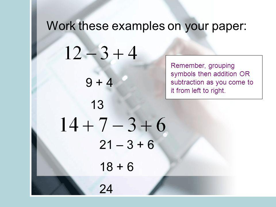 Work these examples on your paper: