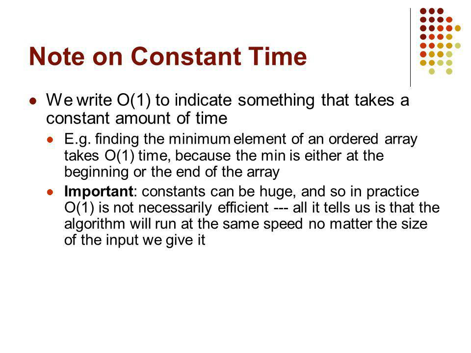 Note on Constant Time We write O(1) to indicate something that takes a constant amount of time.
