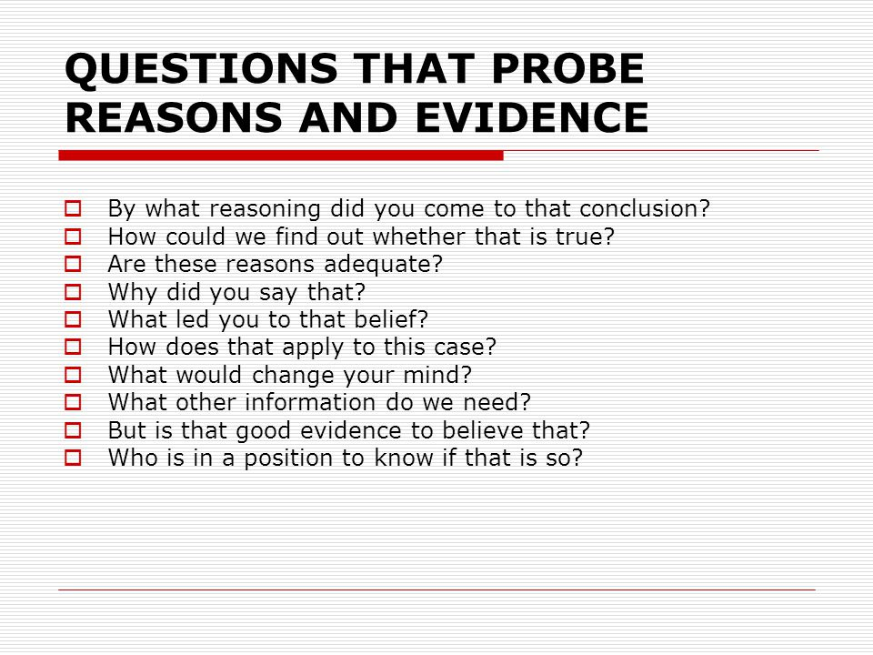 QUESTIONS THAT PROBE REASONS AND EVIDENCE