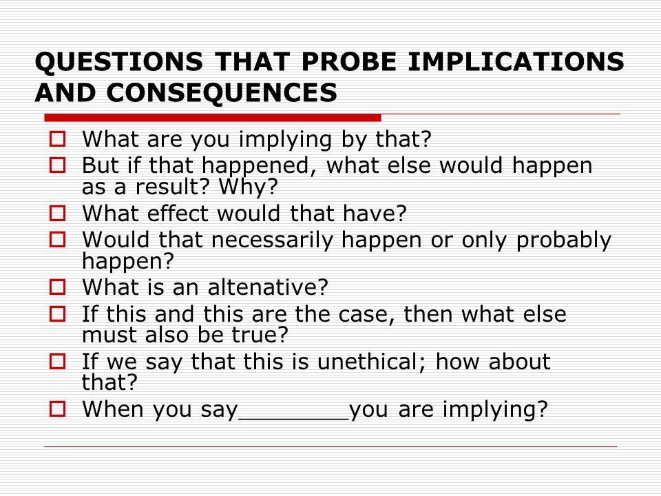 QUESTIONS THAT PROBE IMPLICATIONS AND CONSEQUENCES
