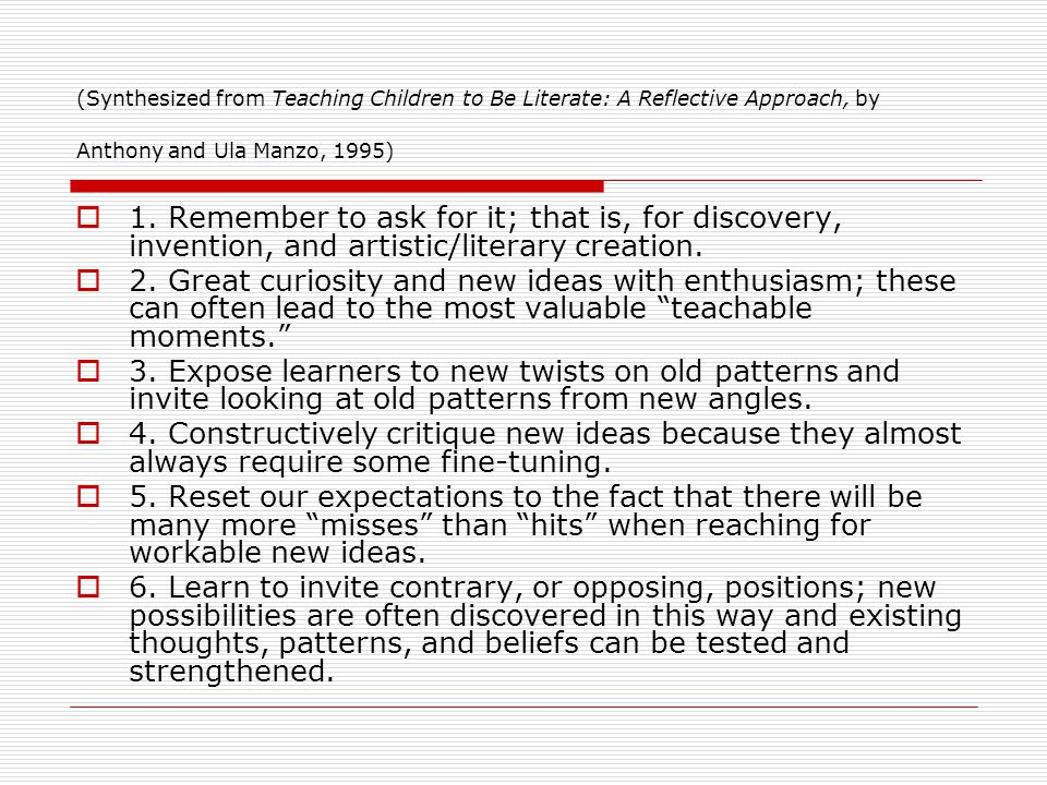 (Synthesized from Teaching Children to Be Literate: A Reflective Approach, by Anthony and Ula Manzo, 1995)