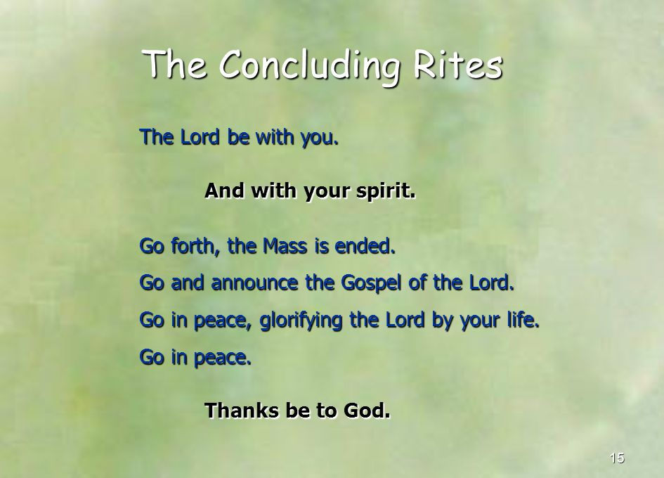 The Concluding Rites The Lord be with you. And with your spirit.
