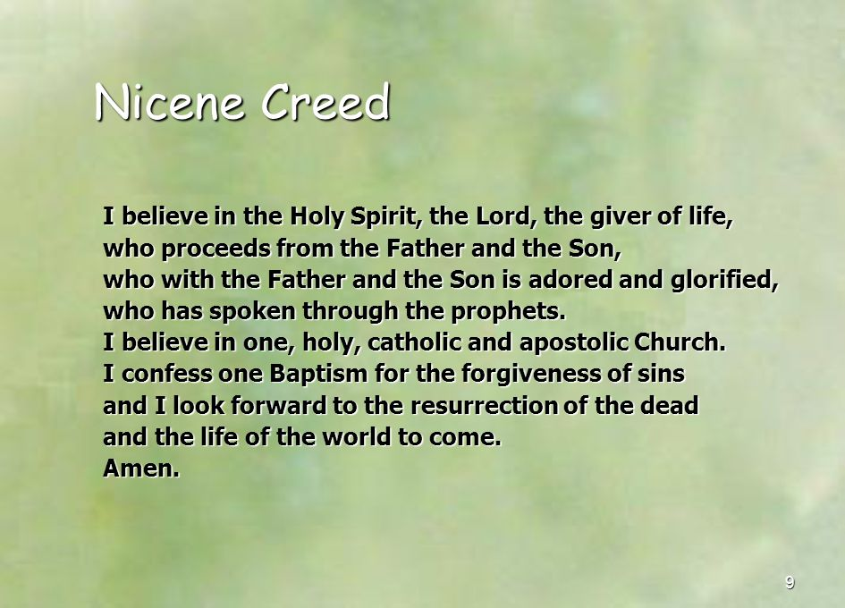 Nicene Creed I believe in the Holy Spirit, the Lord, the giver of life, who proceeds from the Father and the Son,