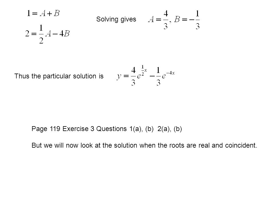 Solving gives Thus the particular solution is. Page 119 Exercise 3 Questions 1(a), (b) 2(a), (b)