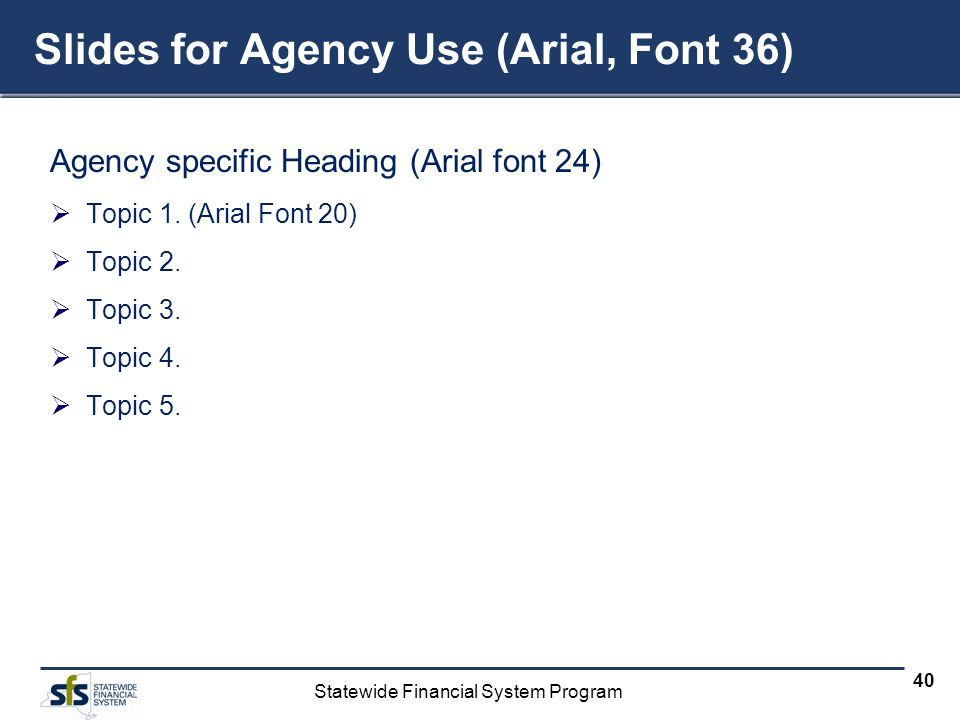 Slides for Agency Use (Arial, Font 36)