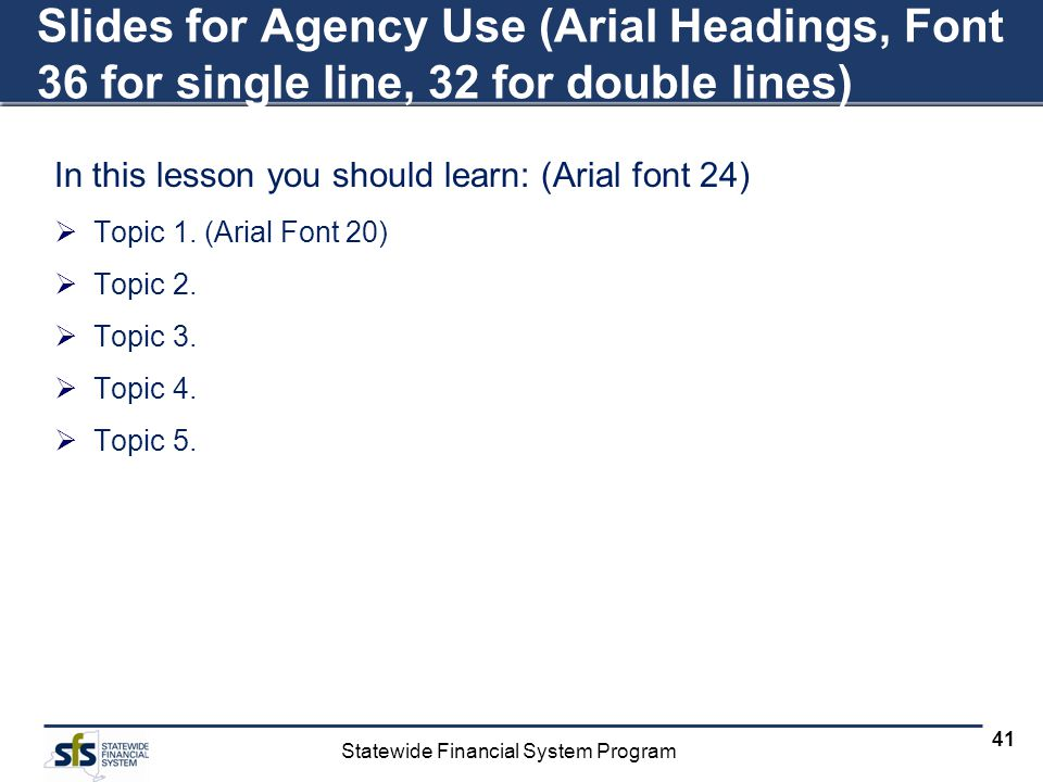 Slides for Agency Use (Arial Headings, Font 36 for single line, 32 for double lines)