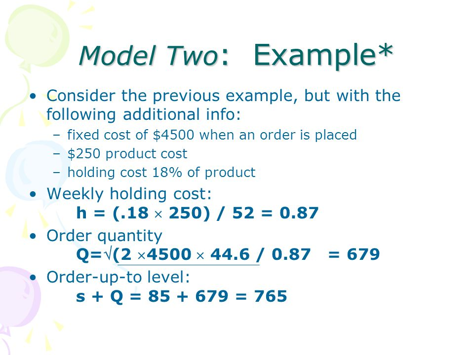 Model Two: Example* Consider the previous example, but with the following additional info: fixed cost of $4500 when an order is placed.