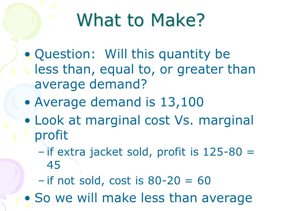 What to Make Question: Will this quantity be less than, equal to, or greater than average demand