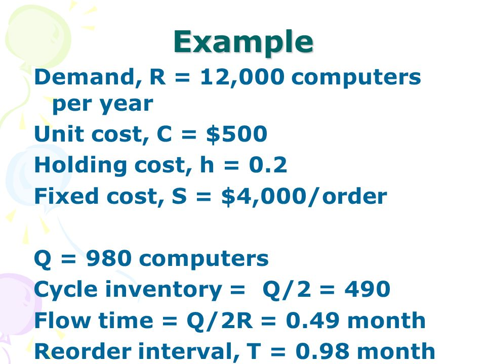 Example Demand, R = 12,000 computers per year Unit cost, C = $500