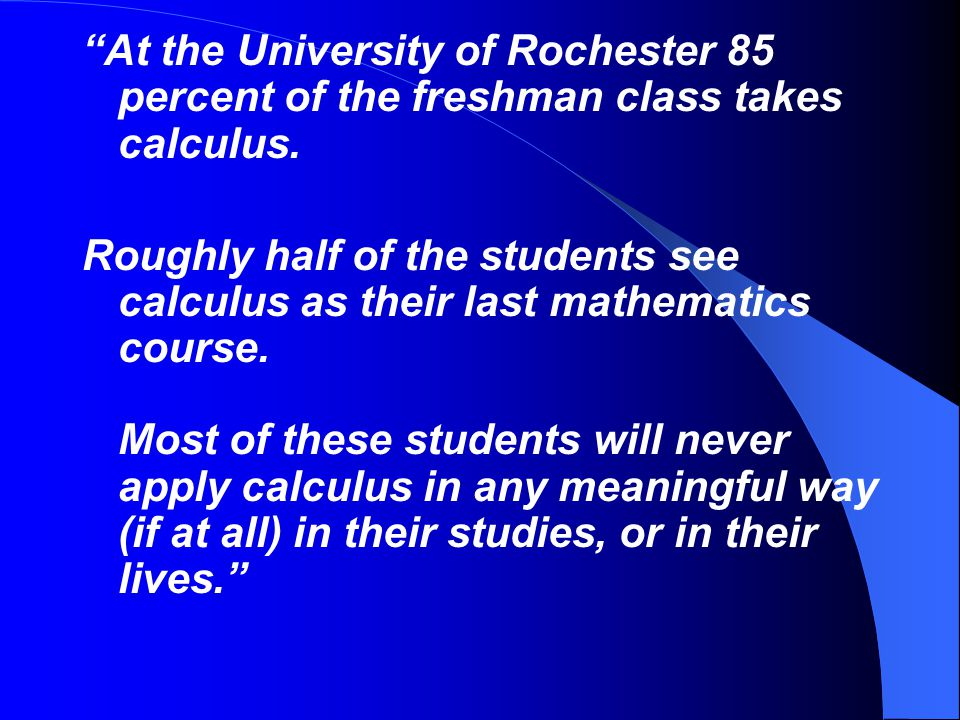 At the University of Rochester 85 percent of the freshman class takes calculus.
