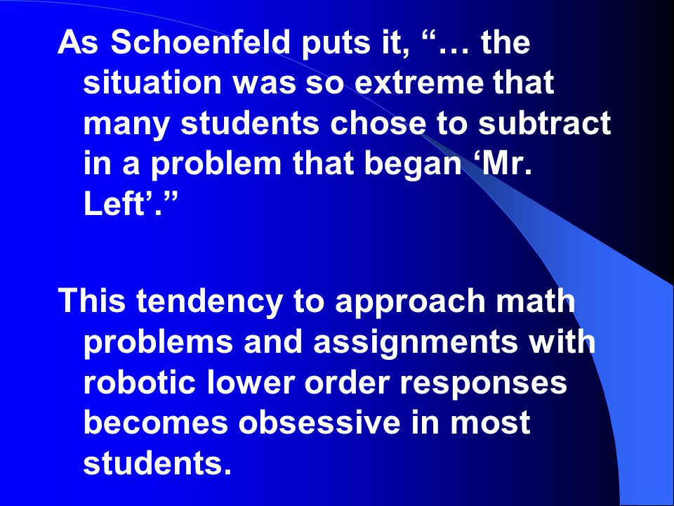 As Schoenfeld puts it, … the situation was so extreme that many students chose to subtract in a problem that began 'Mr. Left'.
