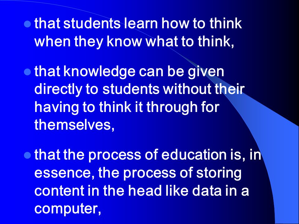 that students learn how to think when they know what to think,