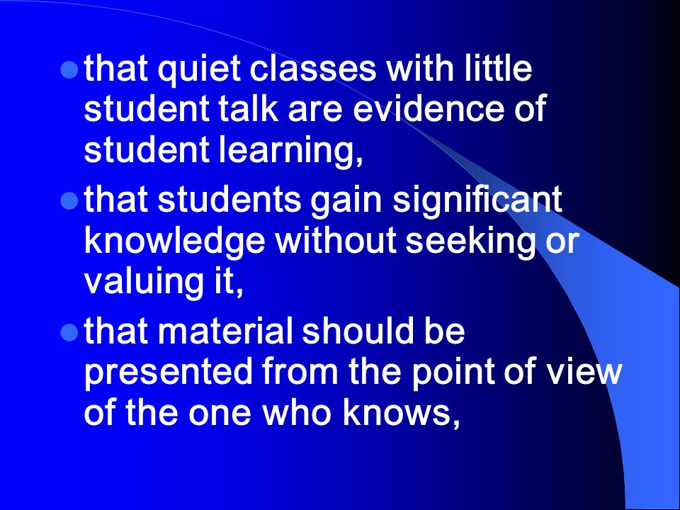 that quiet classes with little student talk are evidence of student learning,