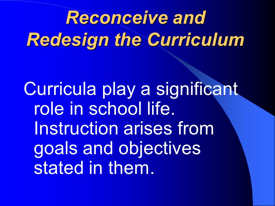 Reconceive and Redesign the Curriculum