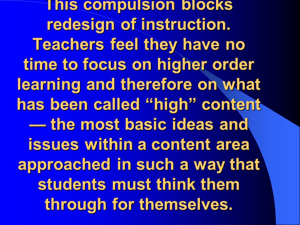 This compulsion blocks redesign of instruction