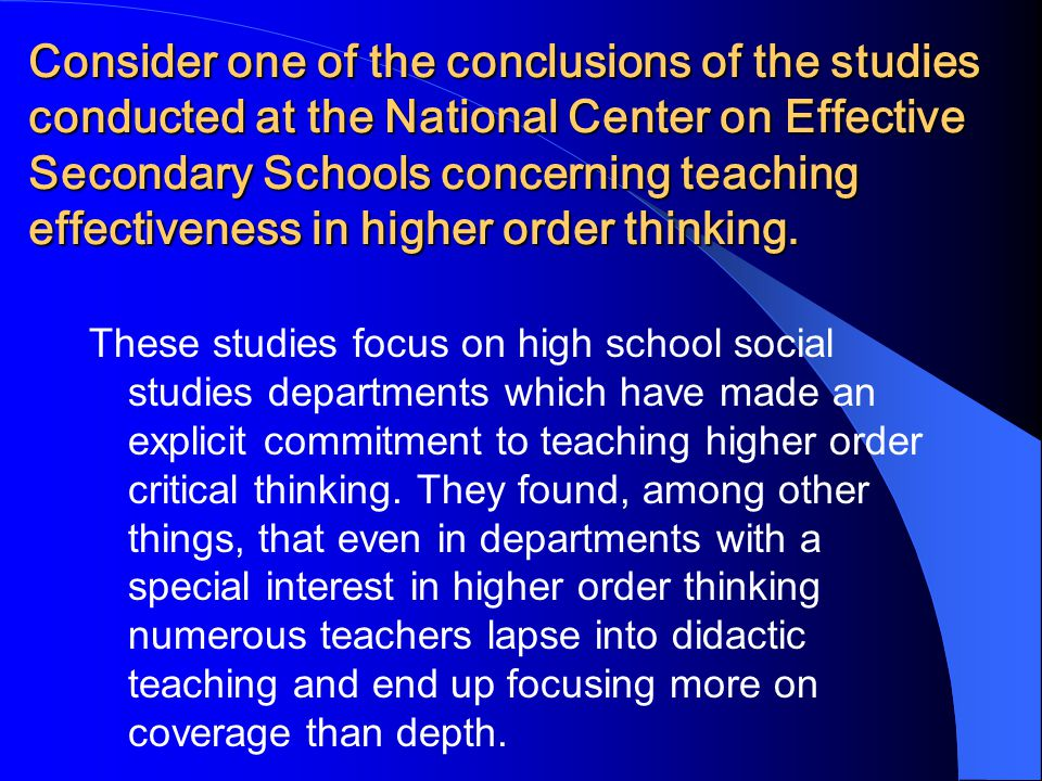 Consider one of the conclusions of the studies conducted at the National Center on Effective Secondary Schools concerning teaching effectiveness in higher order thinking.